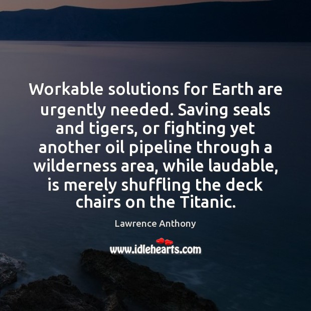 Workable solutions for Earth are urgently needed. Saving seals and tigers, or Image