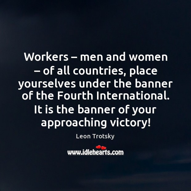 Workers – men and women – of all countries, place yourselves under the banner Leon Trotsky Picture Quote