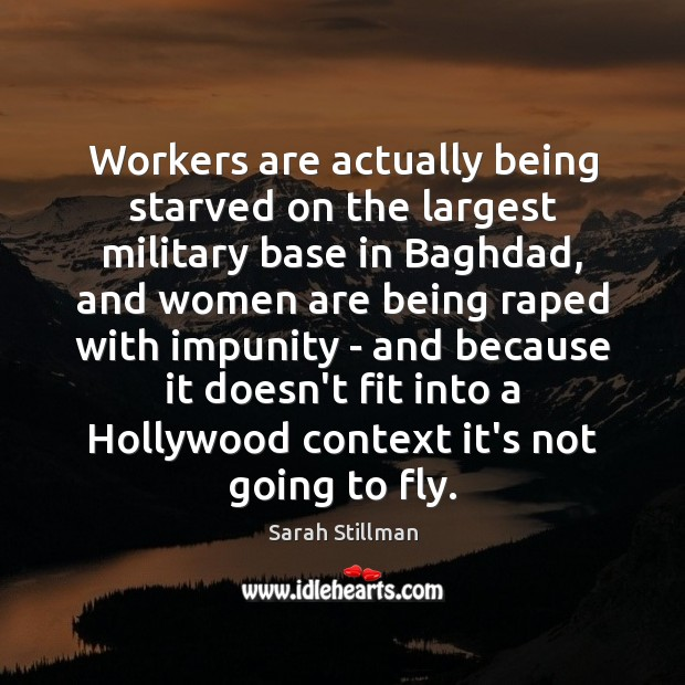 Workers are actually being starved on the largest military base in Baghdad, Sarah Stillman Picture Quote