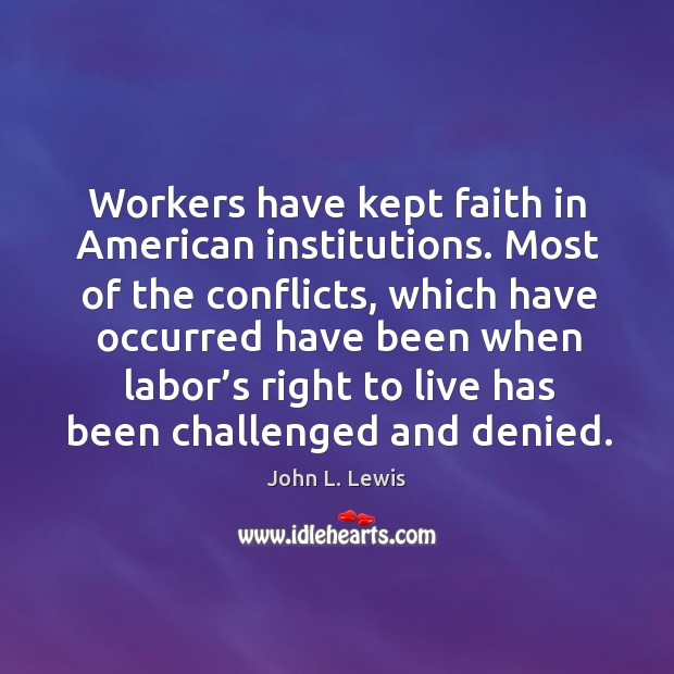 Workers have kept faith in american institutions. John L. Lewis Picture Quote