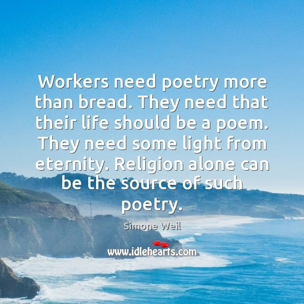 Workers need poetry more than bread. They need that their life should Image