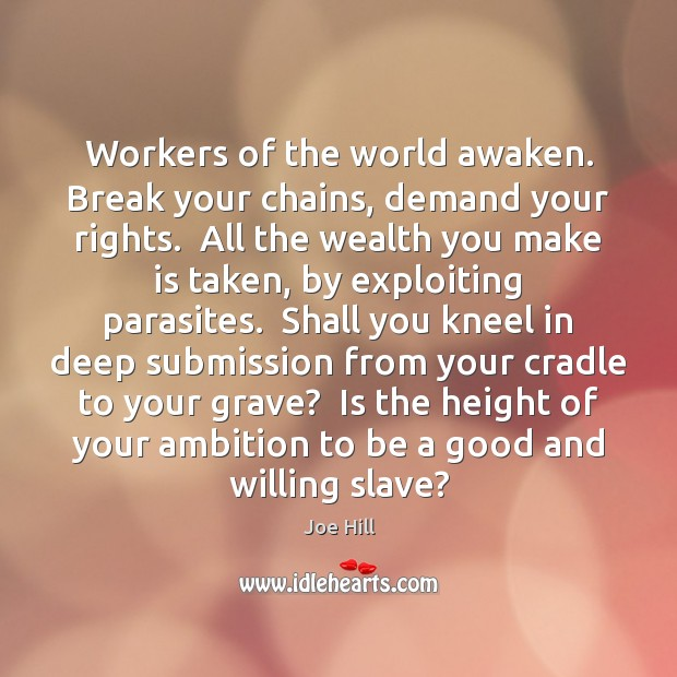 Image about Workers of the world awaken. Break your chains, demand your rights.  All