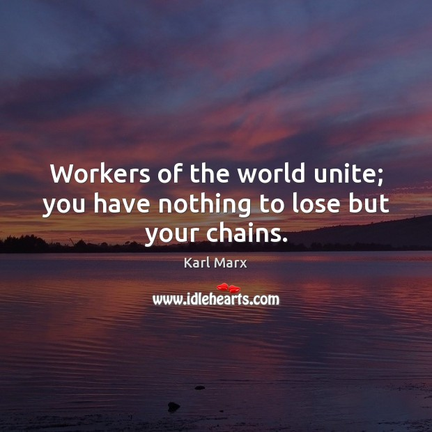 Image, Workers of the world unite; you have nothing to lose but your chains.