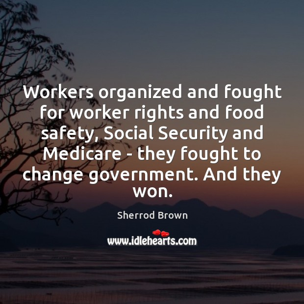 Workers organized and fought for worker rights and food safety, Social Security Food Quotes Image