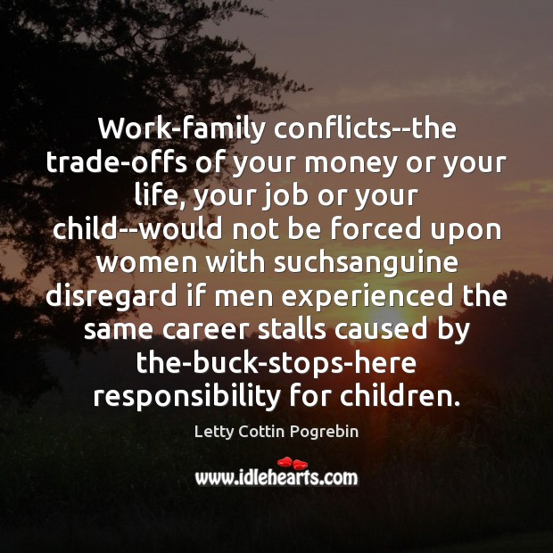 Work-family conflicts–the trade-offs of your money or your life, your job or Letty Cottin Pogrebin Picture Quote