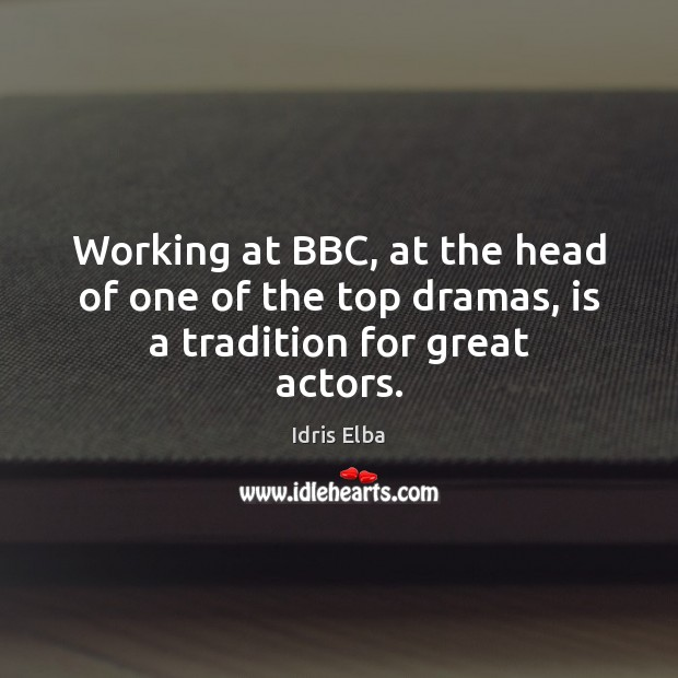 Working at BBC, at the head of one of the top dramas, is a tradition for great actors. Image