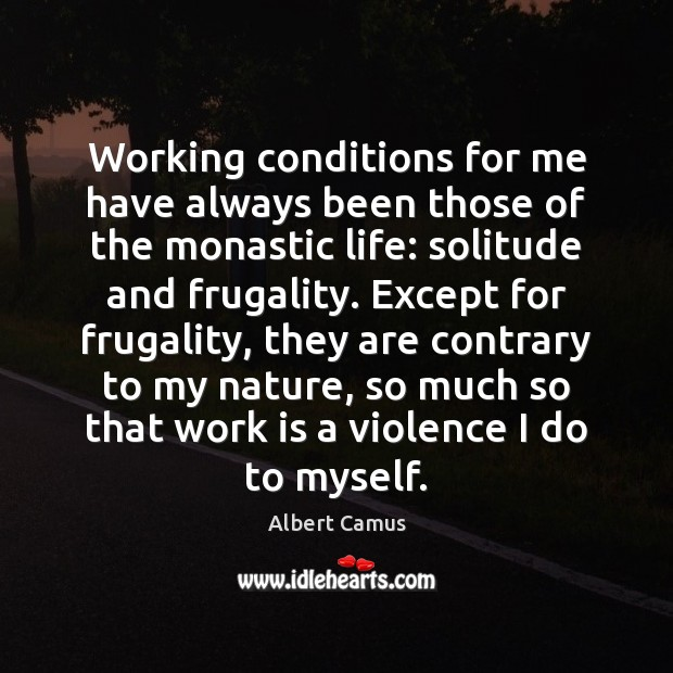 Working conditions for me have always been those of the monastic life: Image