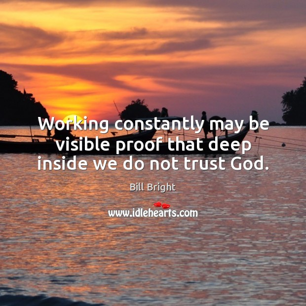 Image, Working constantly may be visible proof that deep inside we do not trust God.