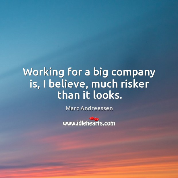 Working for a big company is, I believe, much risker than it looks. Image