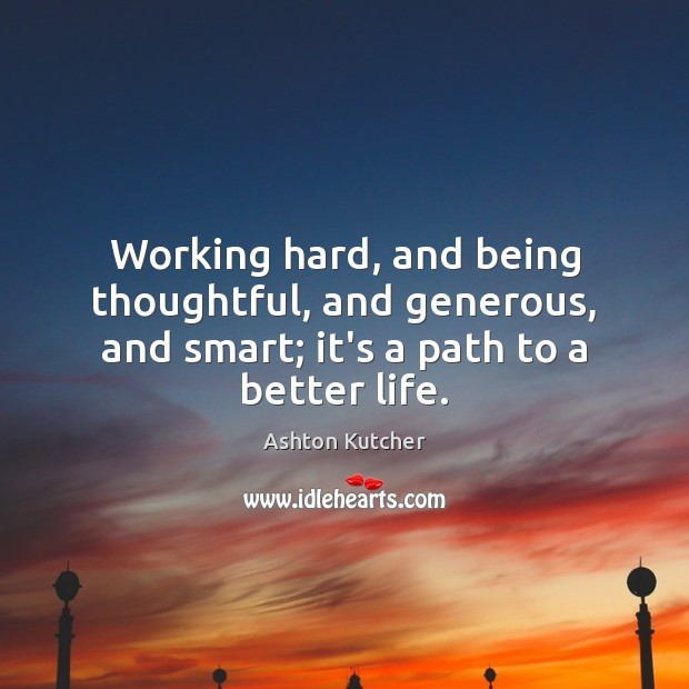 Working hard, and being thoughtful, and generous, and smart; it's a path to a better life. Image