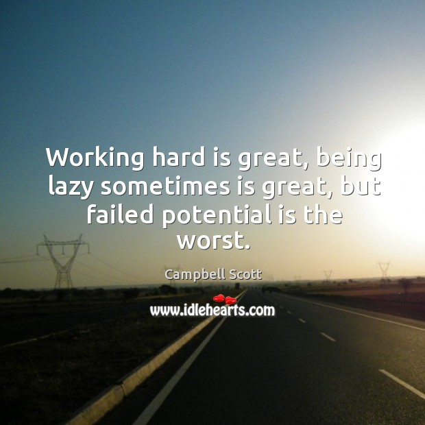 Image, Working hard is great, being lazy sometimes is great, but failed potential is the worst.