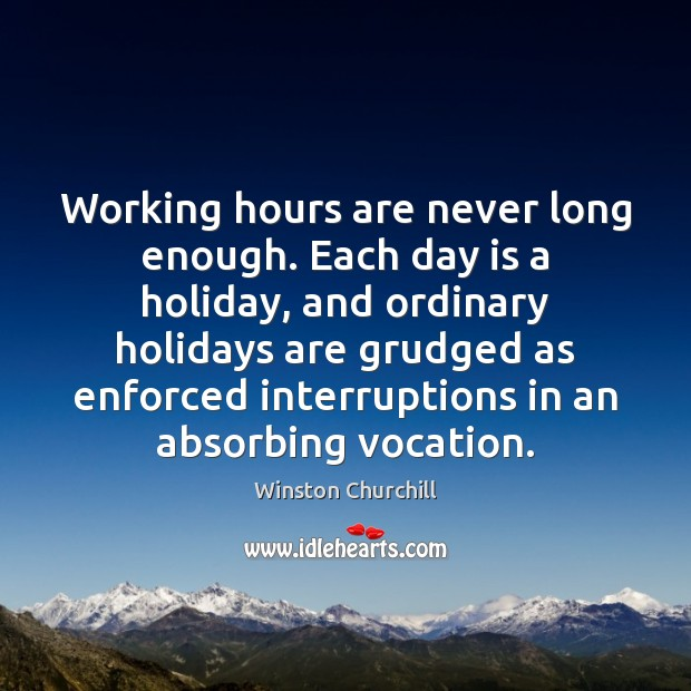 Image, Working hours are never long enough. Each day is a holiday, and