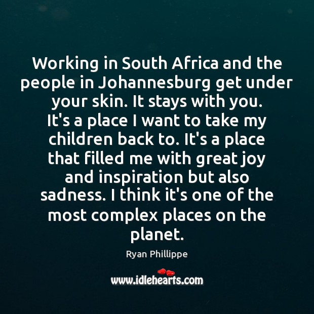 Working in South Africa and the people in Johannesburg get under your Ryan Phillippe Picture Quote