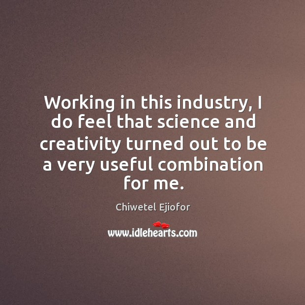 Working in this industry, I do feel that science and creativity turned Image