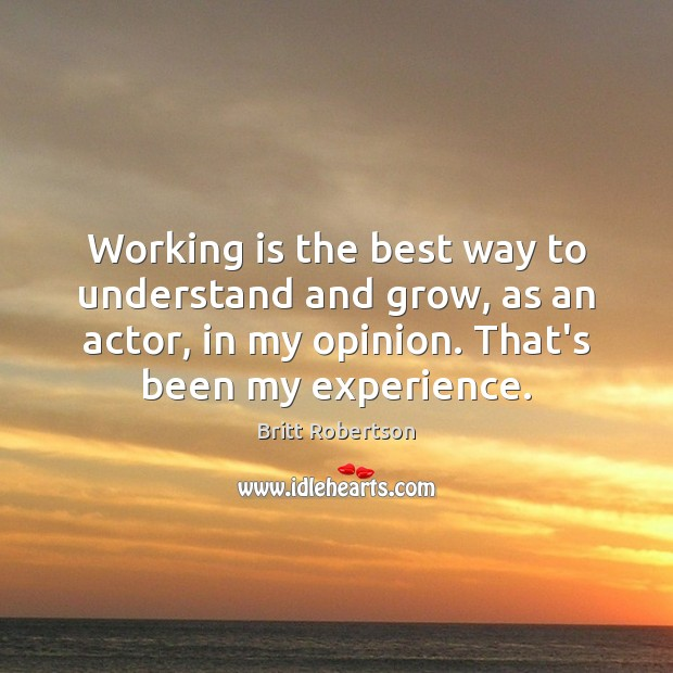 Image, Working is the best way to understand and grow, as an actor,