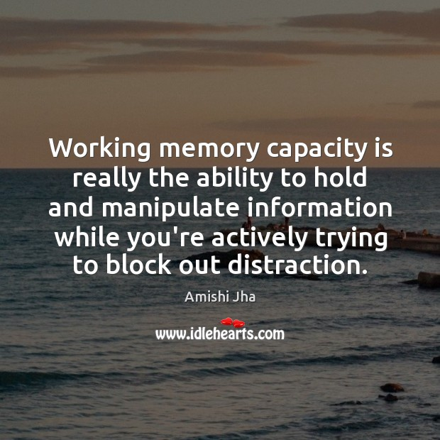 Image, Working memory capacity is really the ability to hold and manipulate information