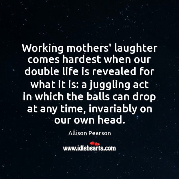 Working mothers' laughter comes hardest when our double life is revealed for Image
