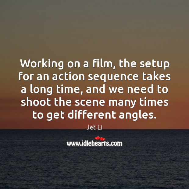 Image, Working on a film, the setup for an action sequence takes a