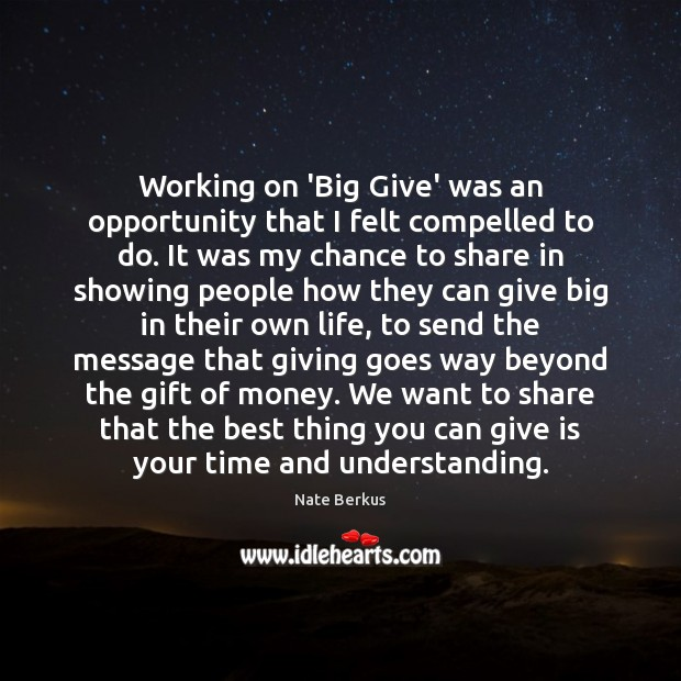 Working on 'Big Give' was an opportunity that I felt compelled to Nate Berkus Picture Quote