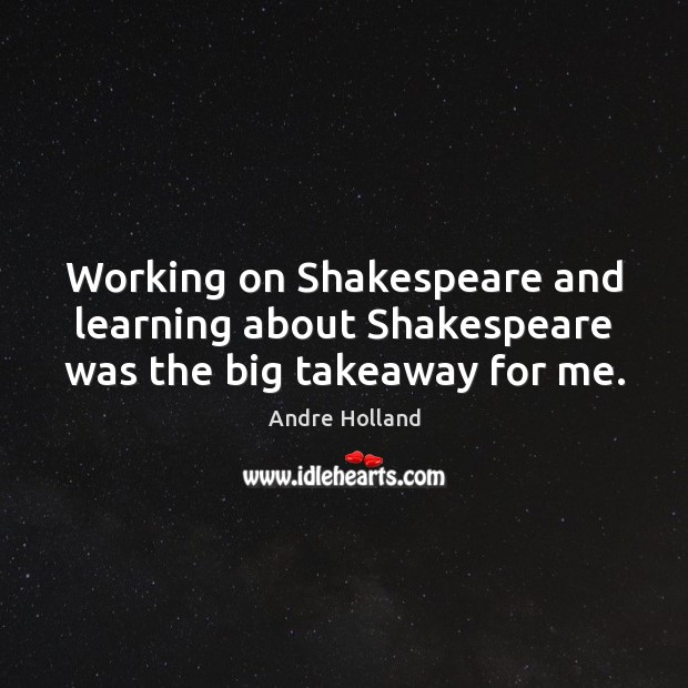 Image, Working on Shakespeare and learning about Shakespeare was the big takeaway for me.
