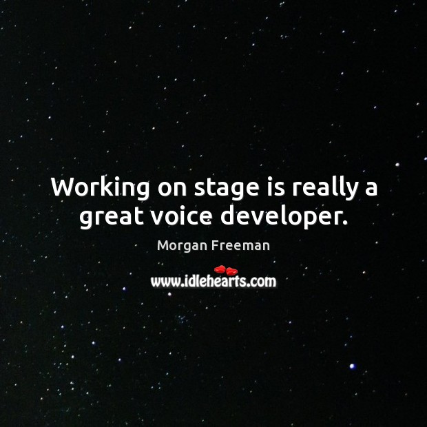 Working on stage is really a great voice developer. Image