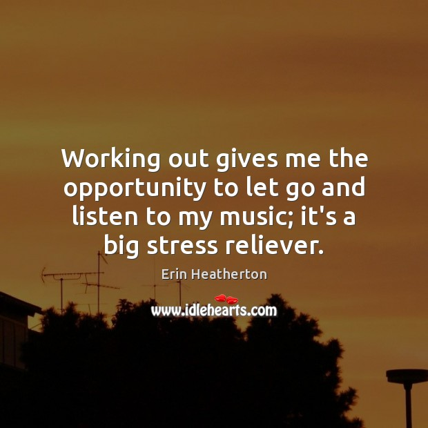 Working out gives me the opportunity to let go and listen to Image