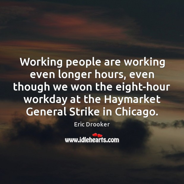 Working people are working even longer hours, even though we won the Image