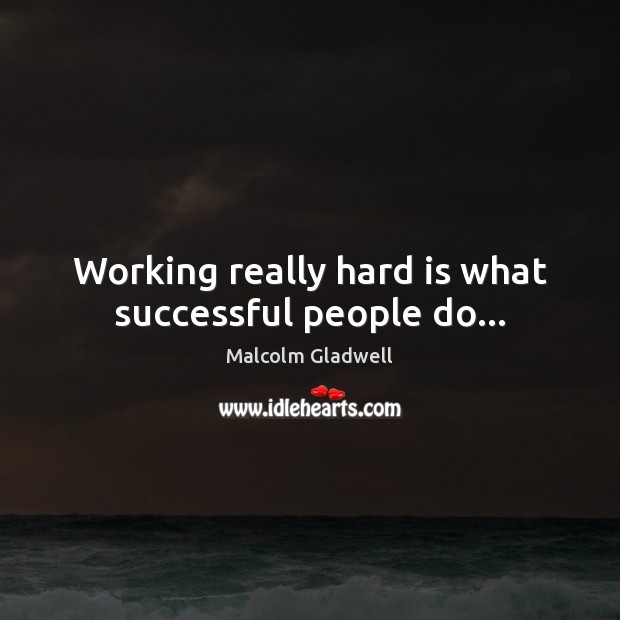 Image about Working really hard is what successful people do…