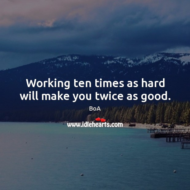 Image, Working ten times as hard will make you twice as good.