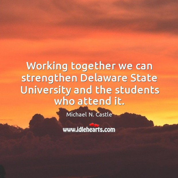 Image, Working together we can strengthen delaware state university and the students who attend it.