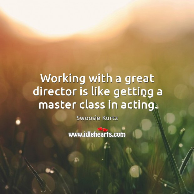 Image, Working with a great director is like getting a master class in acting.