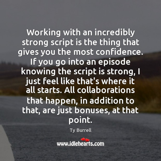 Working with an incredibly strong script is the thing that gives you Confidence Quotes Image