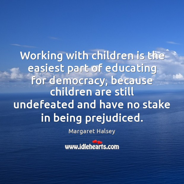 Working with children is the easiest part of educating for democracy, because Image