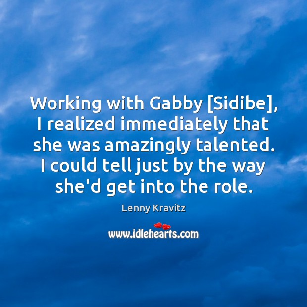 Image, Working with Gabby [Sidibe], I realized immediately that she was amazingly talented.