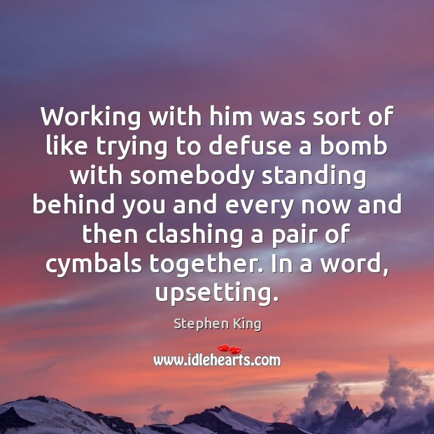 Working with him was sort of like trying to defuse a bomb Image