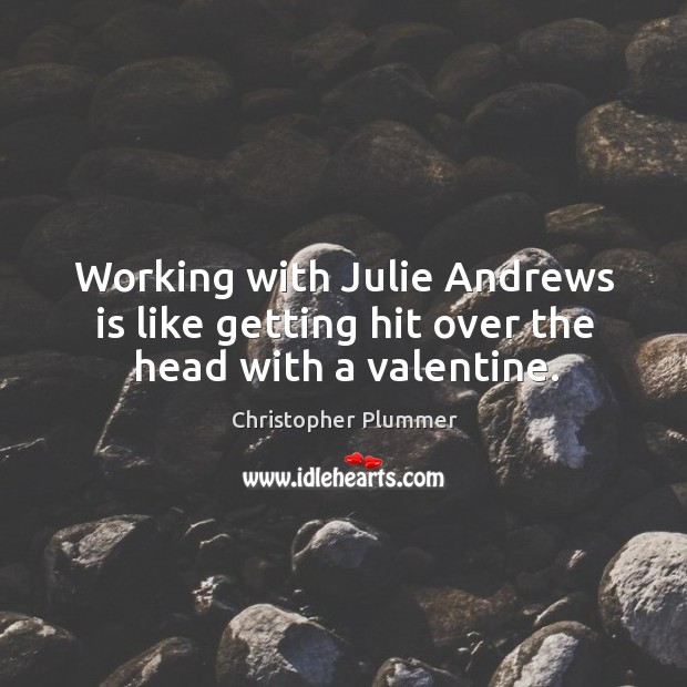 Working with julie andrews is like getting hit over the head with a valentine. Image