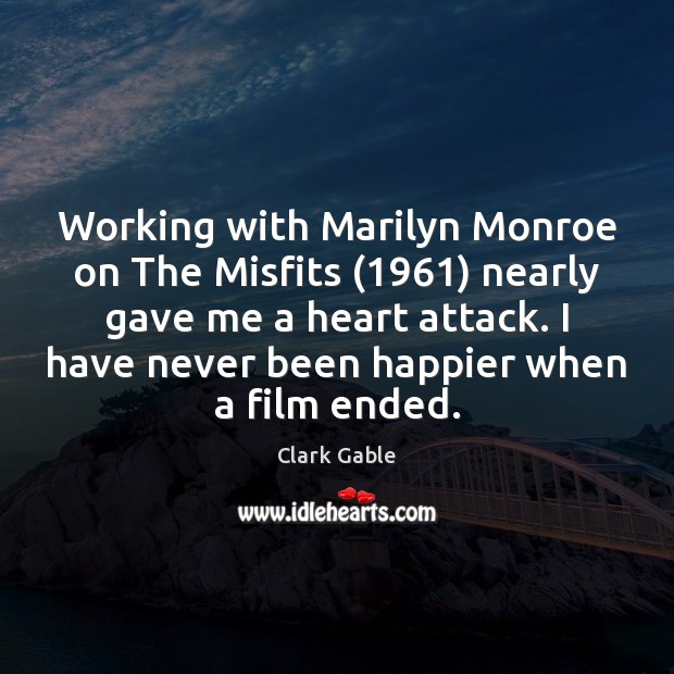 Working with Marilyn Monroe on The Misfits (1961) nearly gave me a heart Image