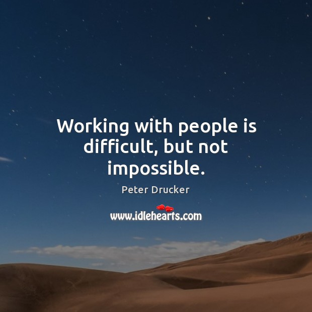 Working with people is difficult, but not impossible. Image