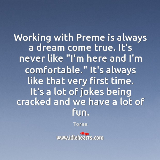 "Working with Preme is always a dream come true. It's never like "" Torae Picture Quote"