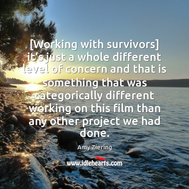 Image, [Working with survivors] it's just a whole different level of concern and