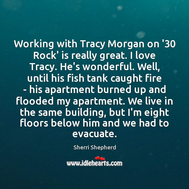 Working with Tracy Morgan on '30 Rock' is really great. I love Image