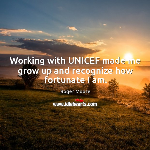 Working with unicef made me grow up and recognize how fortunate I am. Image
