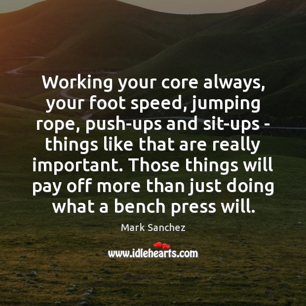 Working your core always, your foot speed, jumping rope, push-ups and sit-ups Image