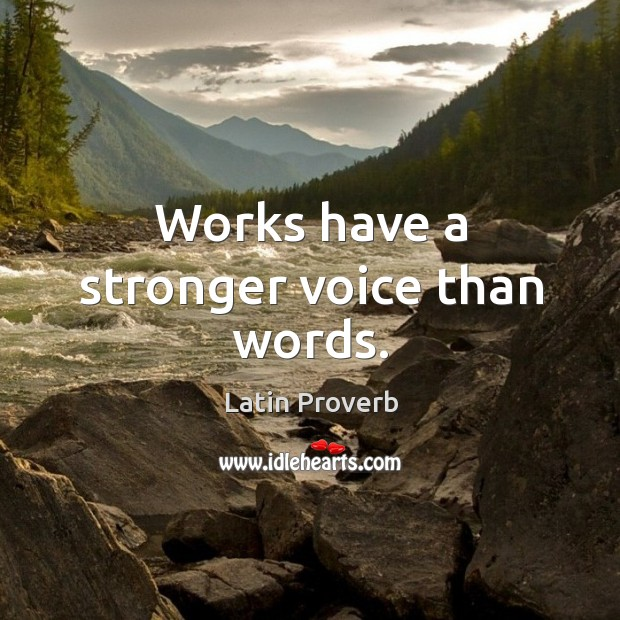 Works have a stronger voice than words. Image