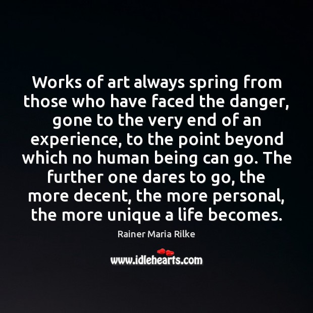 Image, Works of art always spring from those who have faced the danger,