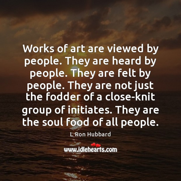 Image, Works of art are viewed by people. They are heard by people.