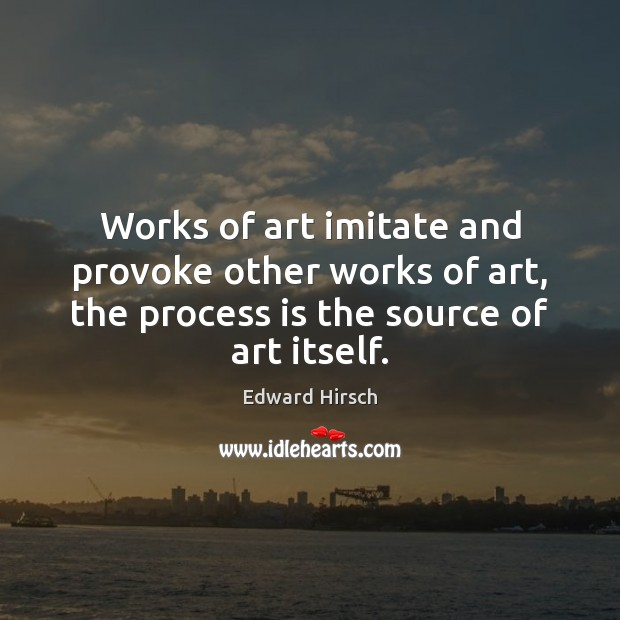 Image, Works of art imitate and provoke other works of art, the process