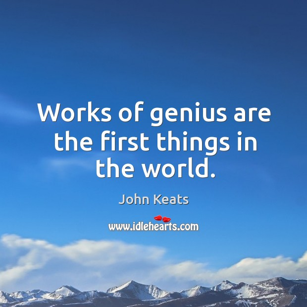Works of genius are the first things in the world. Image
