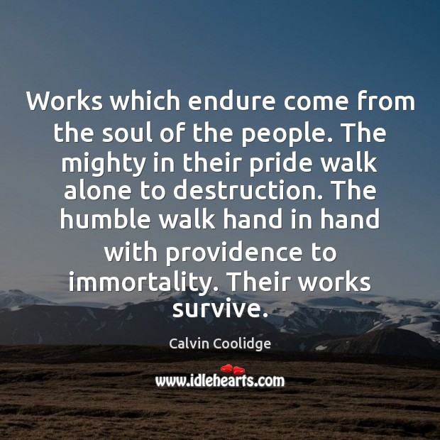 Works which endure come from the soul of the people. The mighty Image