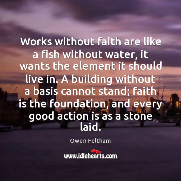 Works without faith are like a fish without water, it wants the Image